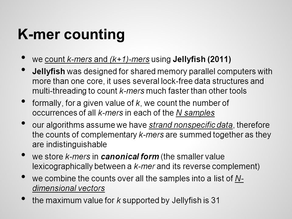 K-mer counting we count k-mers and (k+1)-mers using Jellyfish (2011) Jellyfish was designed for shared memory parallel computers with more than one co