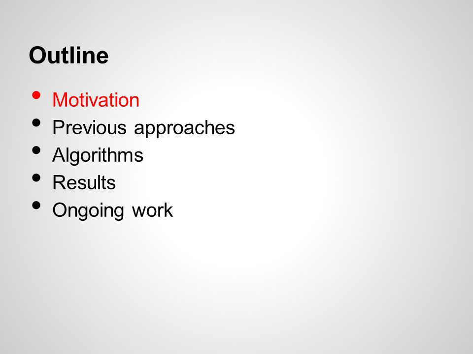 Outline Motivation Previous approaches Algorithms Results Ongoing work