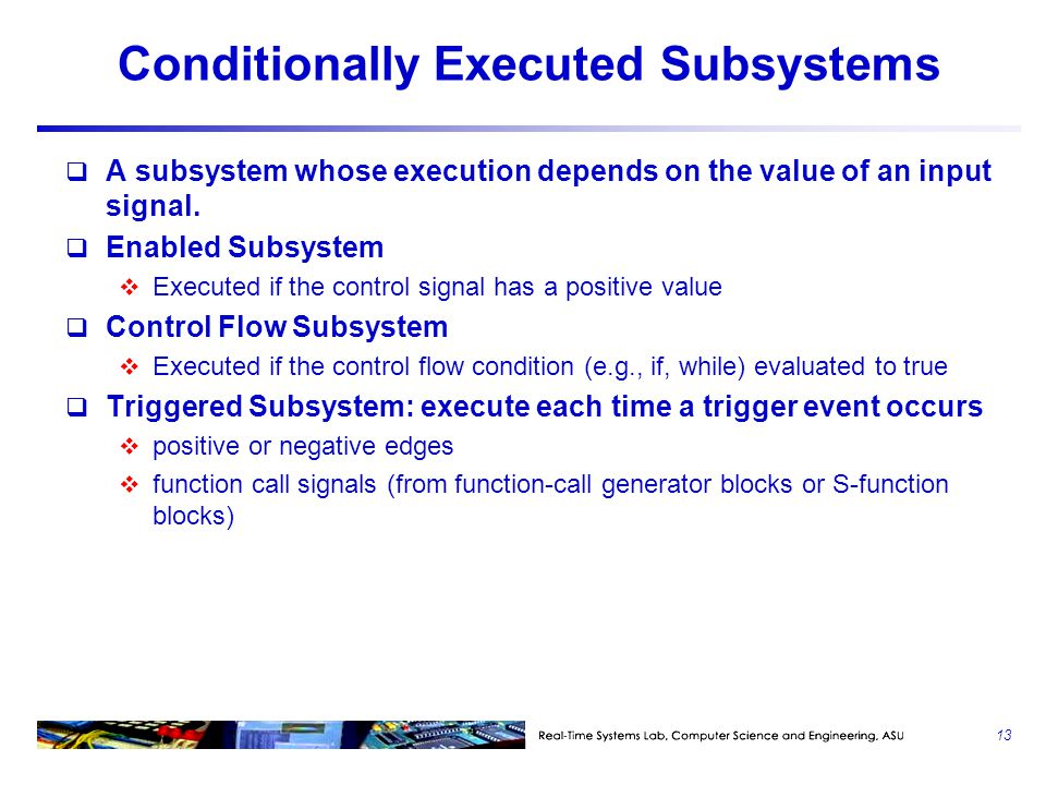Conditionally Executed Subsystems  A subsystem whose execution depends on the value of an input signal.