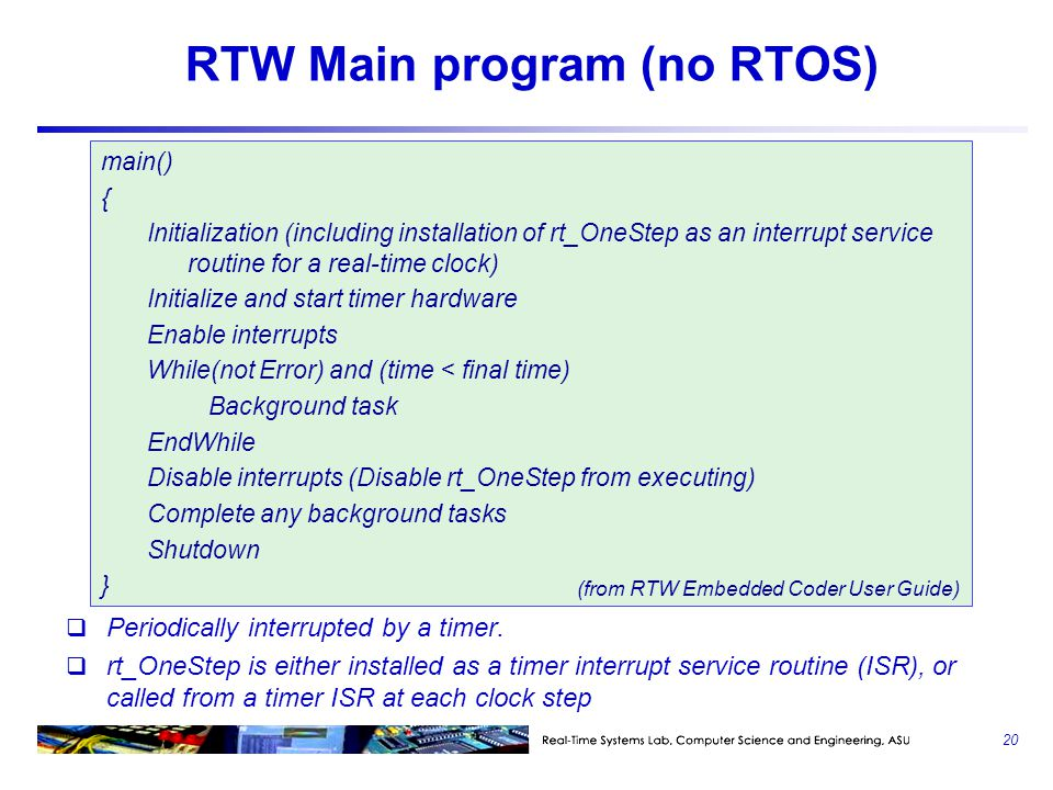 RTW Main program (no RTOS)  Periodically interrupted by a timer.
