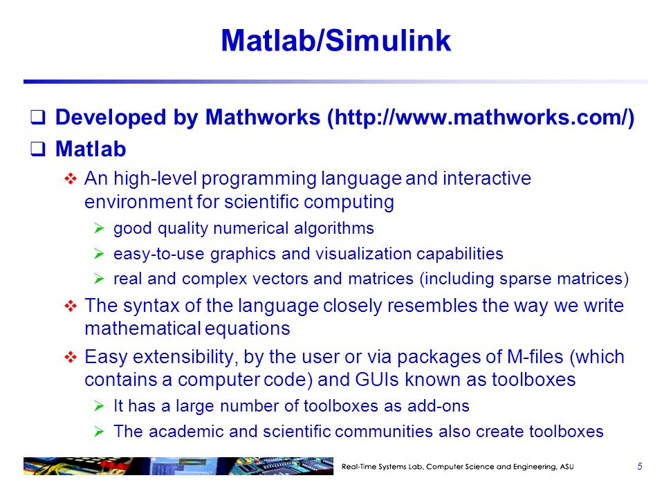Matlab/Simulink  Developed by Mathworks (http://www.mathworks.com/)  Matlab  An high-level programming language and interactive environment for sci