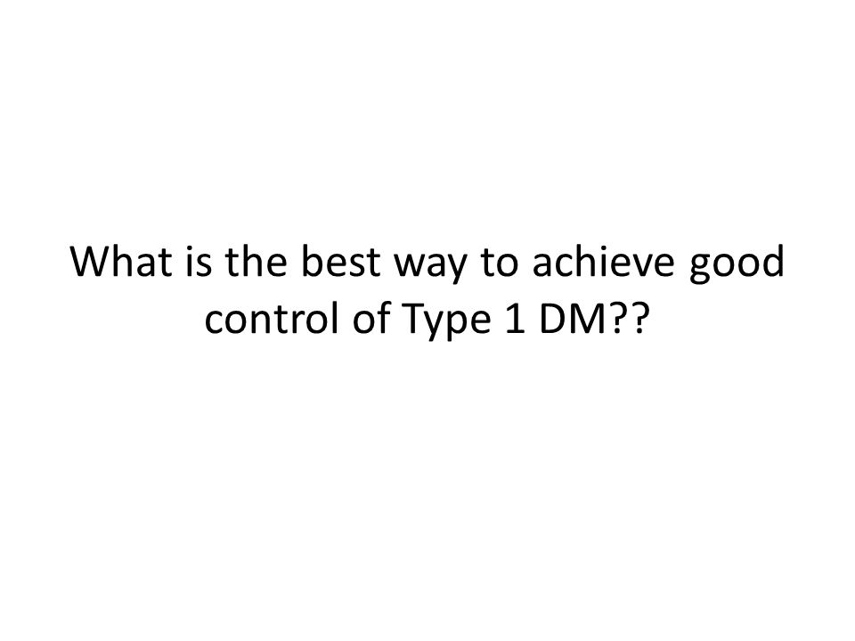 What is the best way to achieve good control of Type 1 DM??