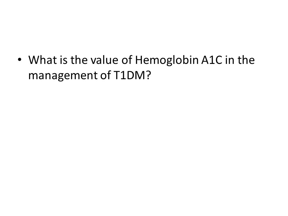 What is the value of Hemoglobin A1C in the management of T1DM?