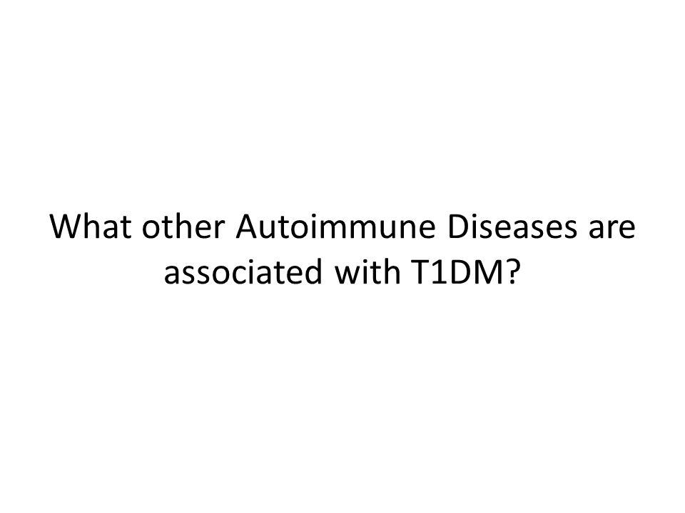 What other Autoimmune Diseases are associated with T1DM