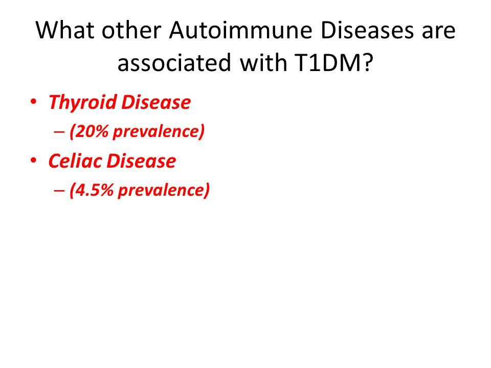 Thyroid Disease – (20% prevalence) Celiac Disease – (4.5% prevalence)