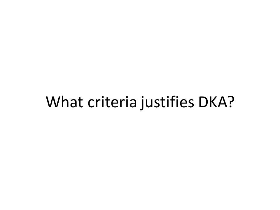 What criteria justifies DKA