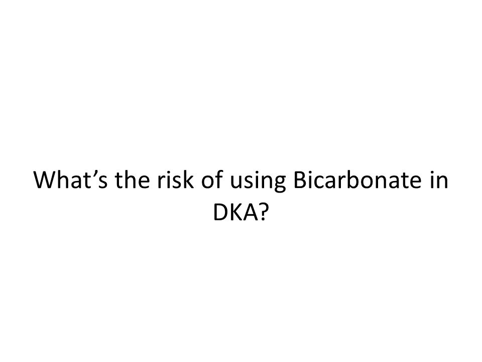 What's the risk of using Bicarbonate in DKA