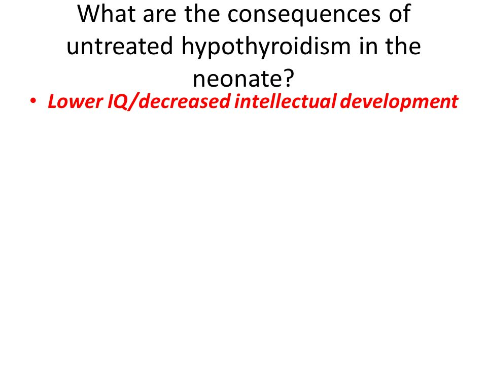 Lower IQ/decreased intellectual development