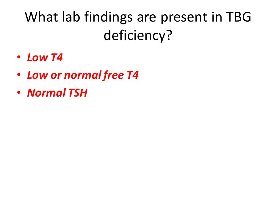 Low T4 Low or normal free T4 Normal TSH