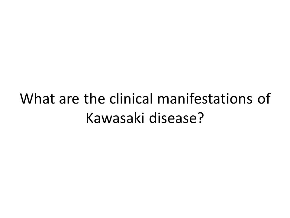 What are the clinical manifestations of Kawasaki disease?