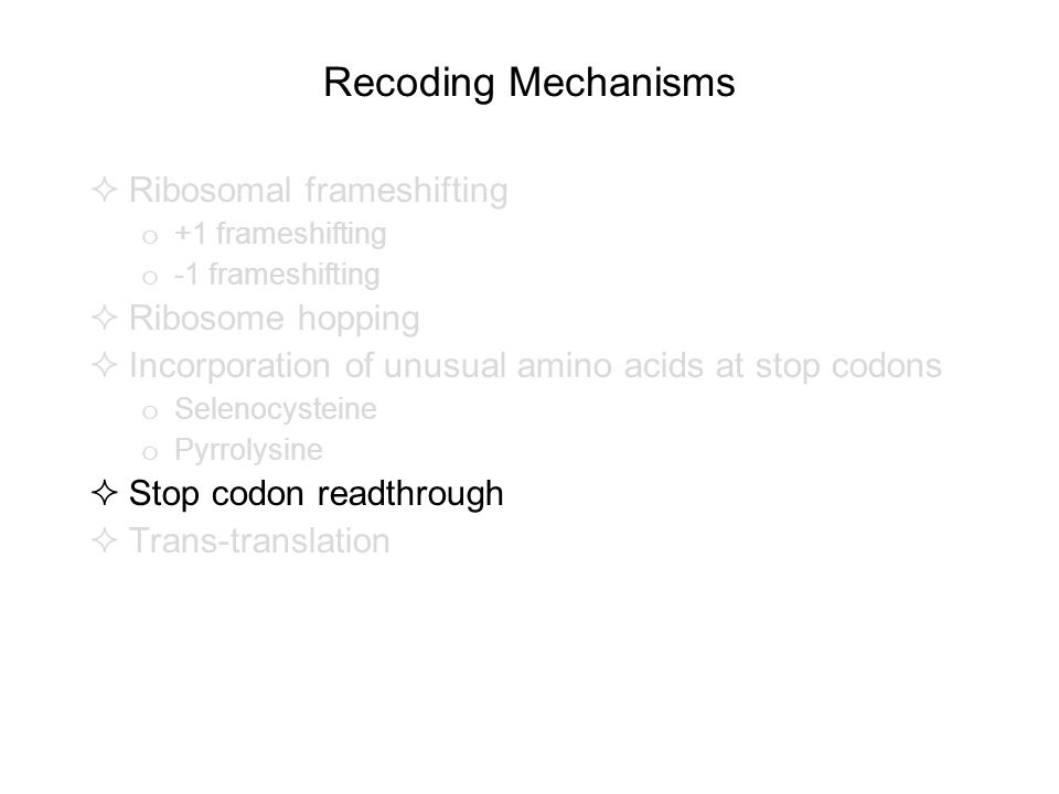 Recoding Mechanisms  Ribosomal frameshifting o +1 frameshifting o -1 frameshifting  Ribosome hopping  Incorporation of unusual amino acids at stop
