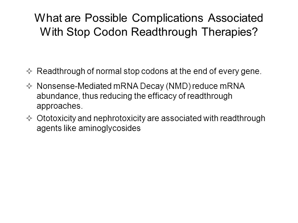 What are Possible Complications Associated With Stop Codon Readthrough Therapies?  Readthrough of normal stop codons at the end of every gene.  Nons