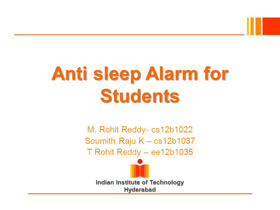 Indian Institute of Technology Hyderabad Anti sleep Alarm for Students M.
