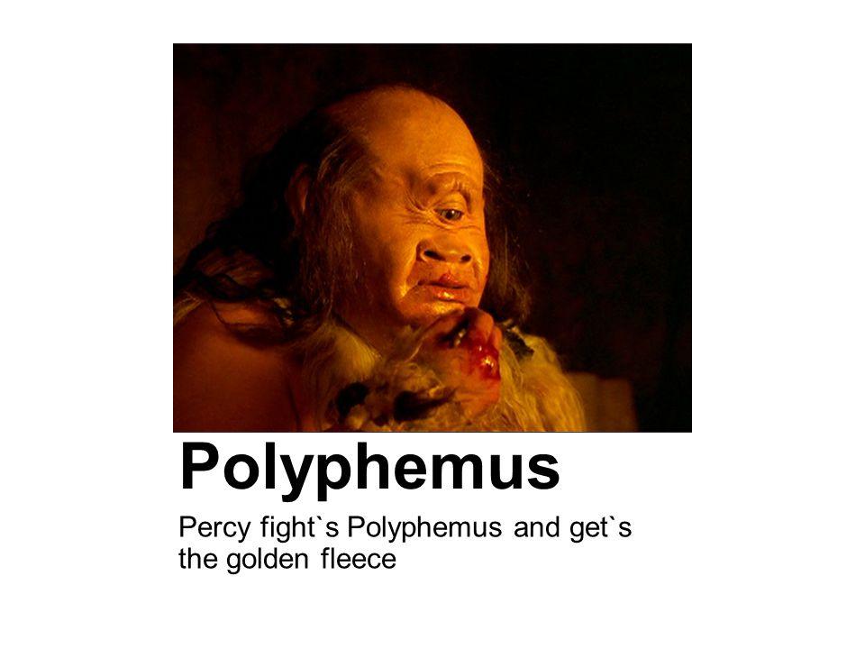 Percy fight`s Polyphemus Percy fight`s Polyphemus and get`s the golden fleece