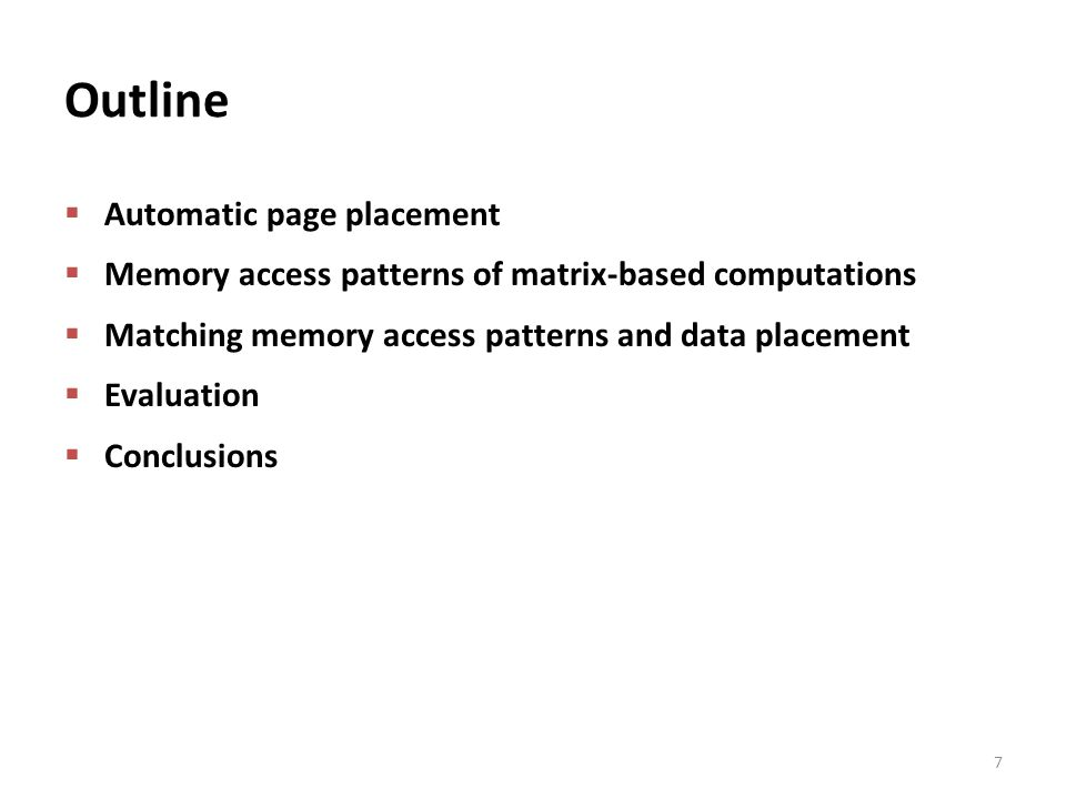 Outline  Automatic page placement  Memory access patterns of matrix-based computations  Matching memory access patterns and data placement  Evaluation  Conclusions 7