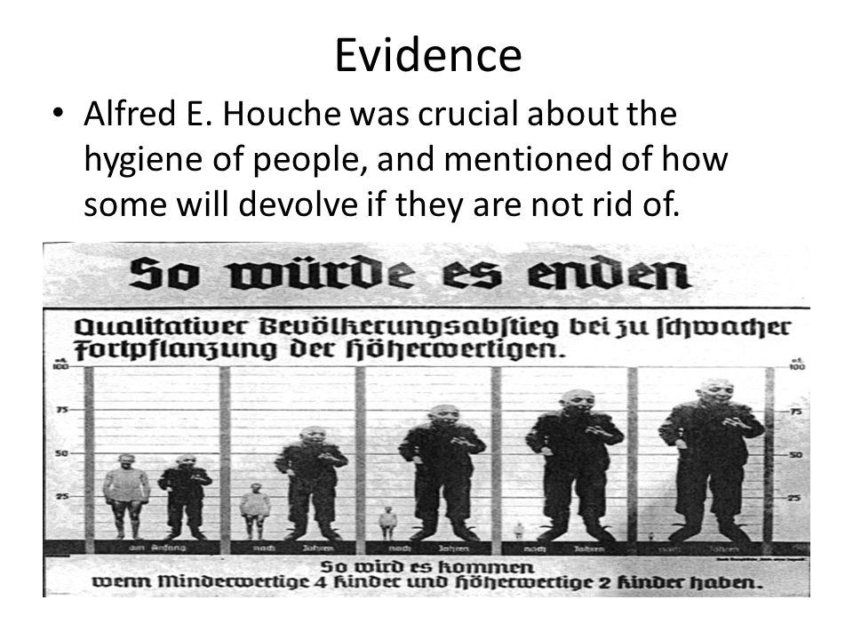 Evidence Alfred E. Houche was crucial about the hygiene of people, and mentioned of how some will devolve if they are not rid of.