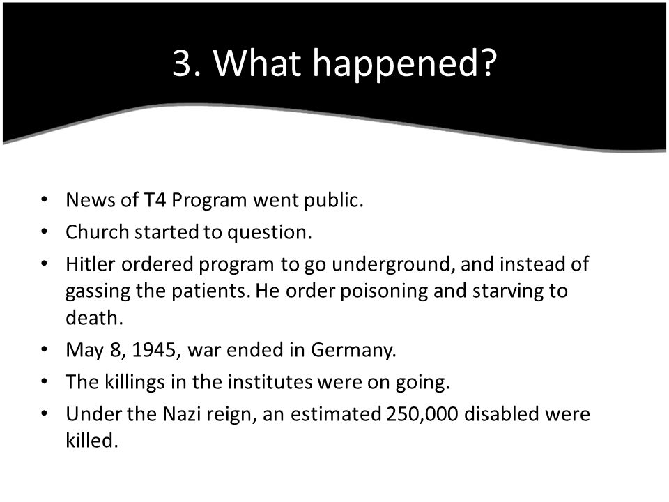 3. What happened. News of T4 Program went public.