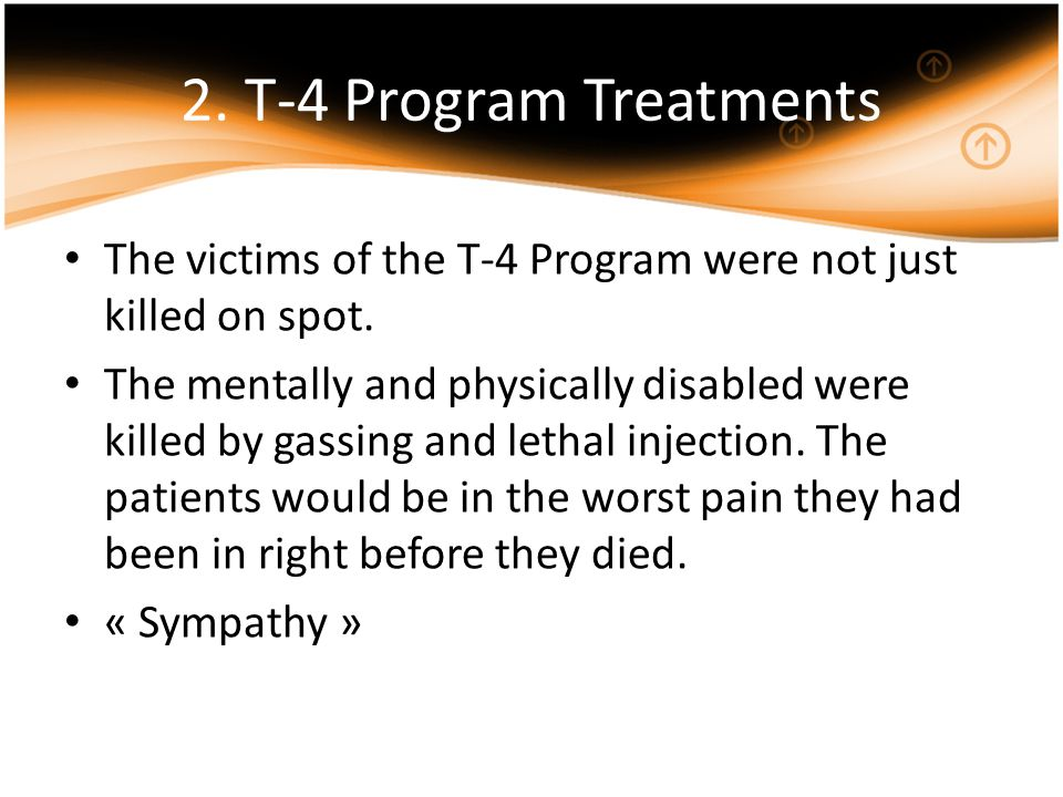 2. T-4 Program Treatments The victims of the T-4 Program were not just killed on spot.