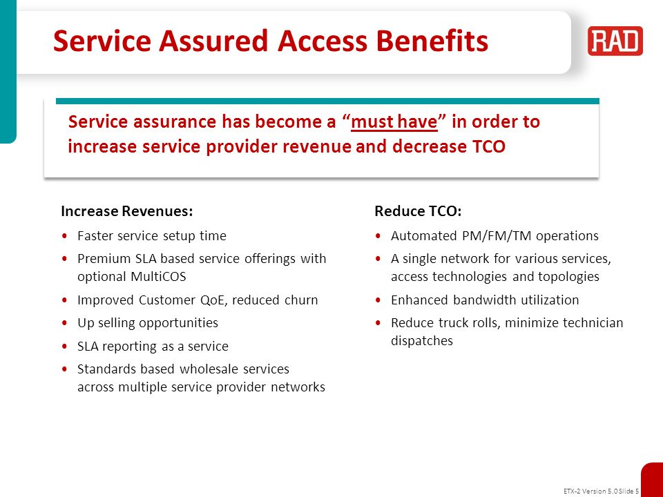 ETX-2 Version 5.0 Slide 6 ETX-2 for Service Assured Access Flexible customer reach Same service look & feel Reliability & Protection Advanced H-QoS Synchronization over Packet Service visibility Performance monitoring SLA reporting ETX-2 - Demarcation and aggregation for SAA Access Network Service Assured Access Metro/ Core IP / MPLS 1/10 GbE Ring First Mile Access Aggregation 10GbE Ring GbE DSL Cell- Site 1/10 GbE FE/GbE PDH/ SDH ETX-5 Customer Premises SDH/ SONET MSAN ETX-5 ETX-2 MiNID Management