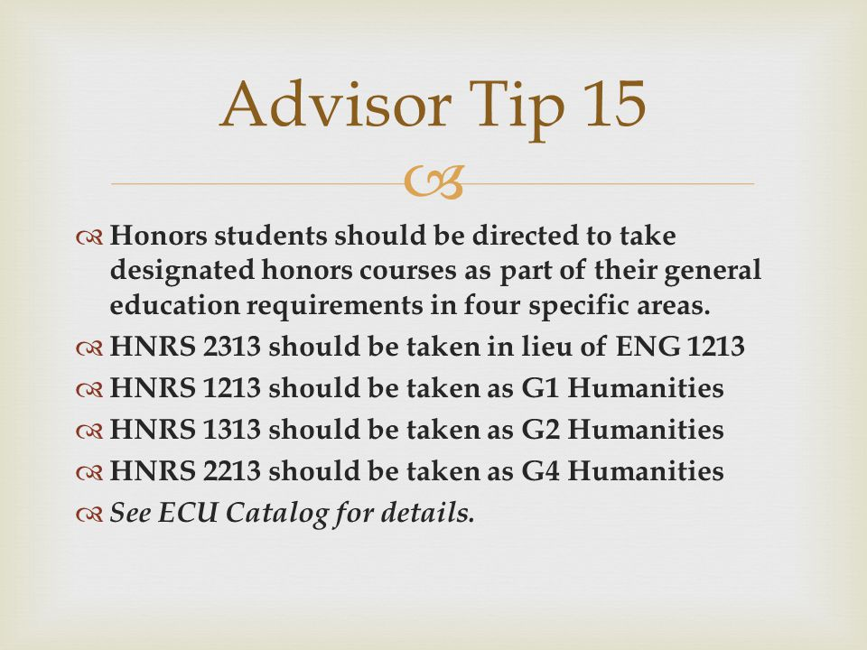   Honors students should be directed to take designated honors courses as part of their general education requirements in four specific areas.