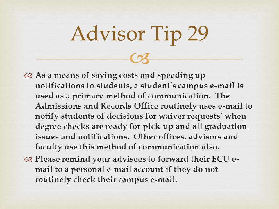   As a means of saving costs and speeding up notifications to students, a student's campus e-mail is used as a primary method of communication.