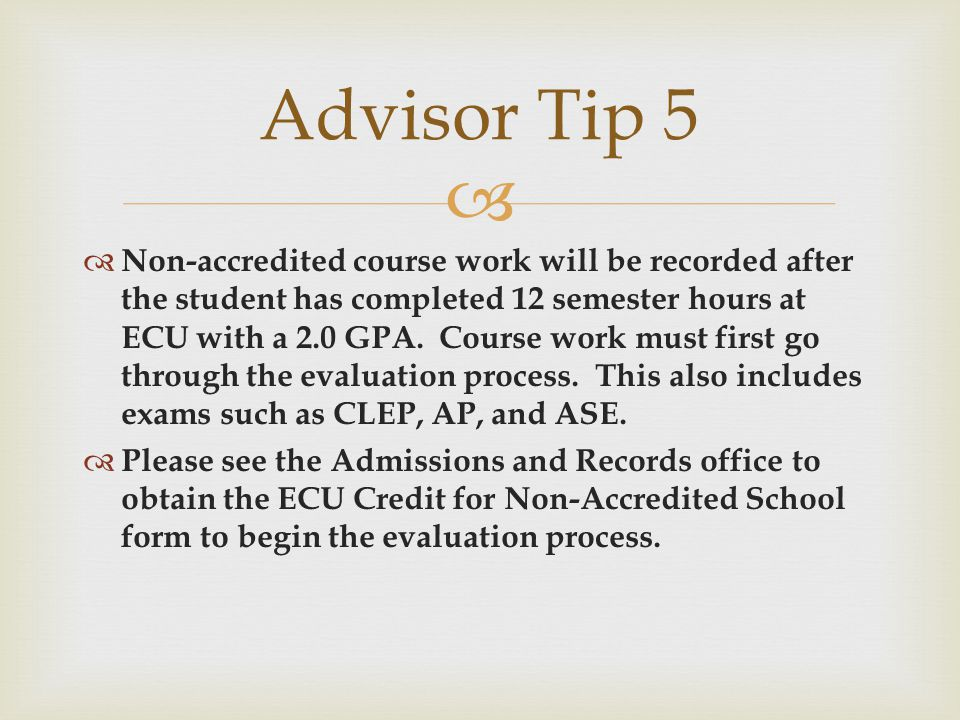   Non-accredited course work will be recorded after the student has completed 12 semester hours at ECU with a 2.0 GPA.