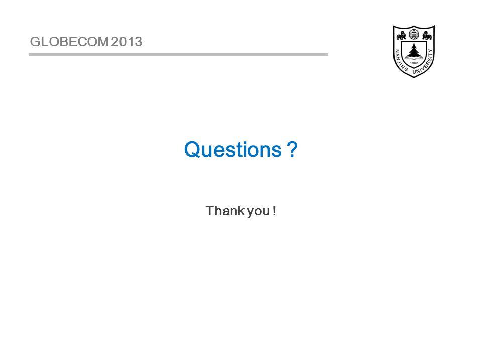 Thank you ! Questions GLOBECOM 2013