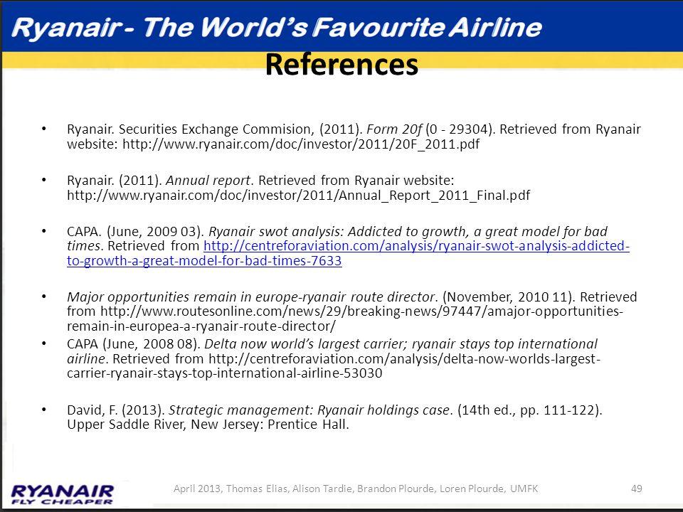 References Ryanair. Securities Exchange Commision, (2011). Form 20f (0 - 29304). Retrieved from Ryanair website: http://www.ryanair.com/doc/investor/2
