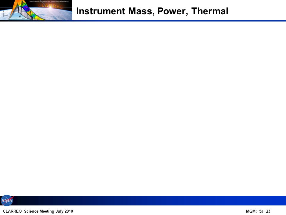CLARREO Science Meeting July 2010 MGM: 5a- 23 Instrument Mass, Power, Thermal