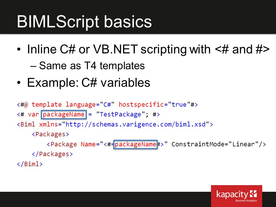 Inline C# or VB.NET scripting with –Same as T4 templates Example: C# variables