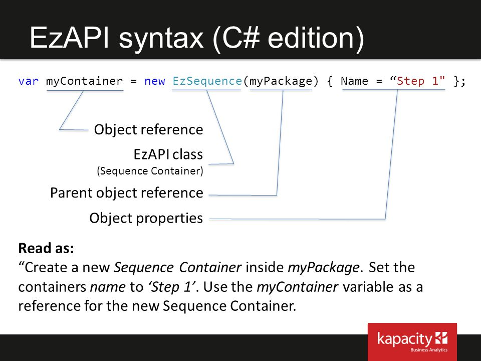 "EzAPI syntax (C# edition) var myContainer = new EzSequence(myPackage) { Name = ""Step 1"