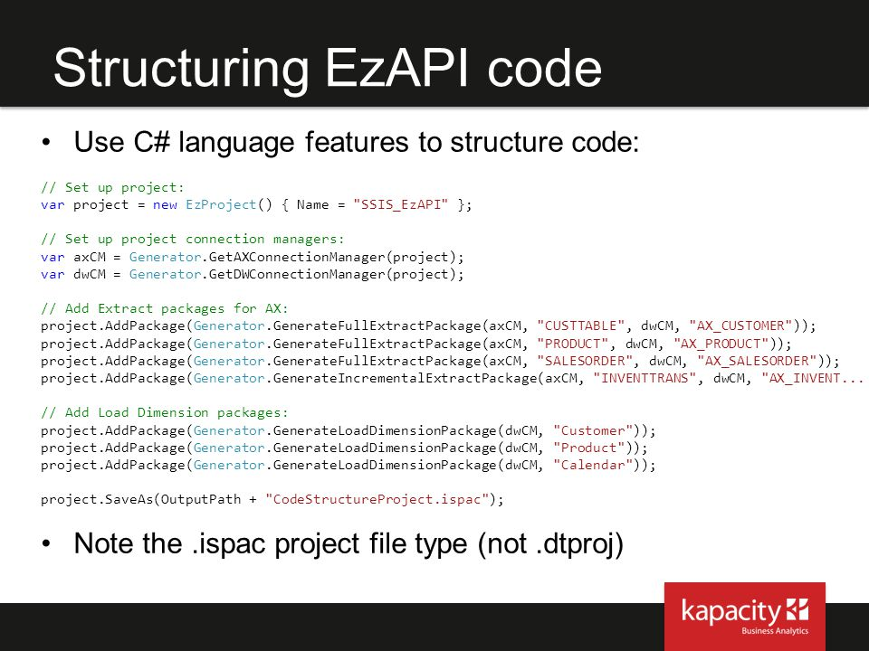 Structuring EzAPI code Use C# language features to structure code: // Set up project: var project = new EzProject() { Name =