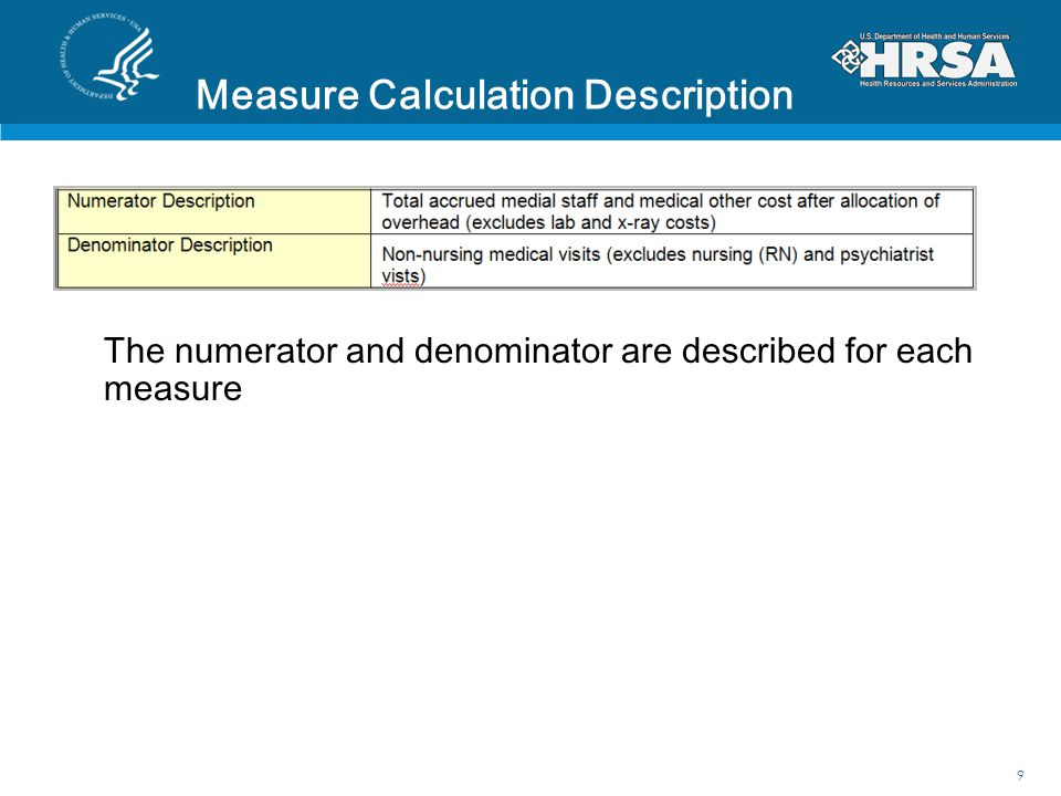 Measure Calculation Description The numerator and denominator are described for each measure 9