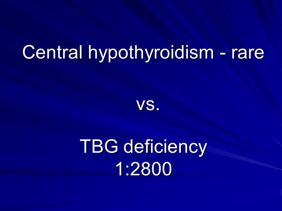 Central hypothyroidism - rare TBG deficiency 1:2800 vs.