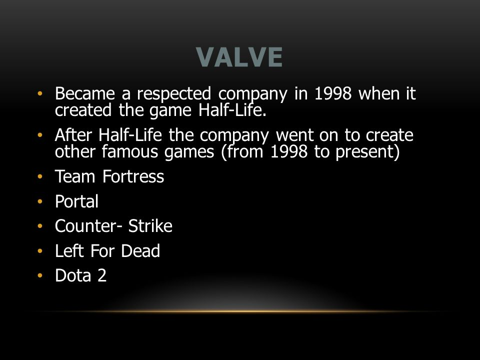 VALVE Became a respected company in 1998 when it created the game Half-Life.