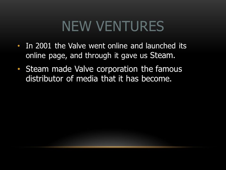 NEW VENTURES In 2001 the Valve went online and launched its online page, and through it gave us Steam.