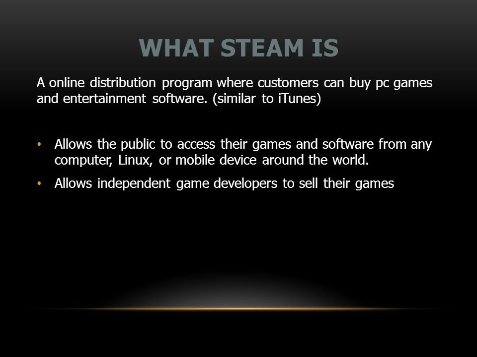 WHAT STEAM IS A online distribution program where customers can buy pc games and entertainment software.