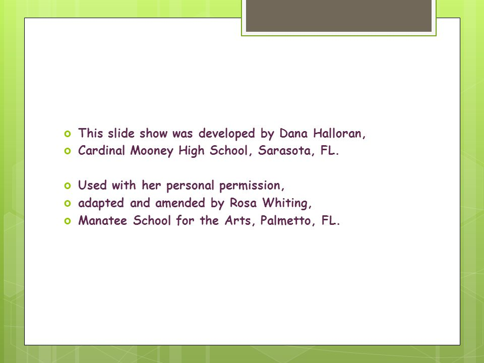  This slide show was developed by Dana Halloran,  Cardinal Mooney High School, Sarasota, FL.