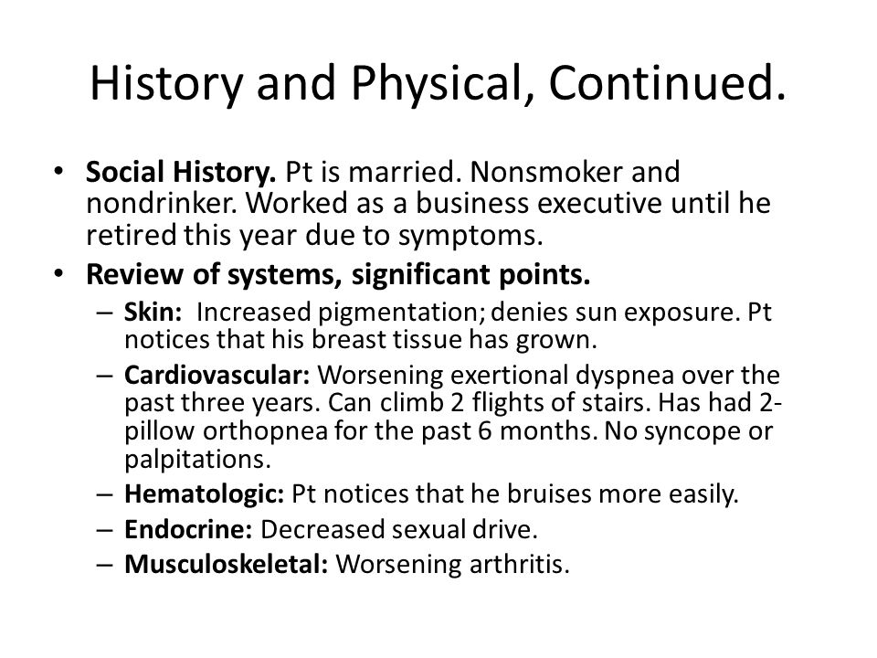 History and Physical, Continued. Social History. Pt is married.