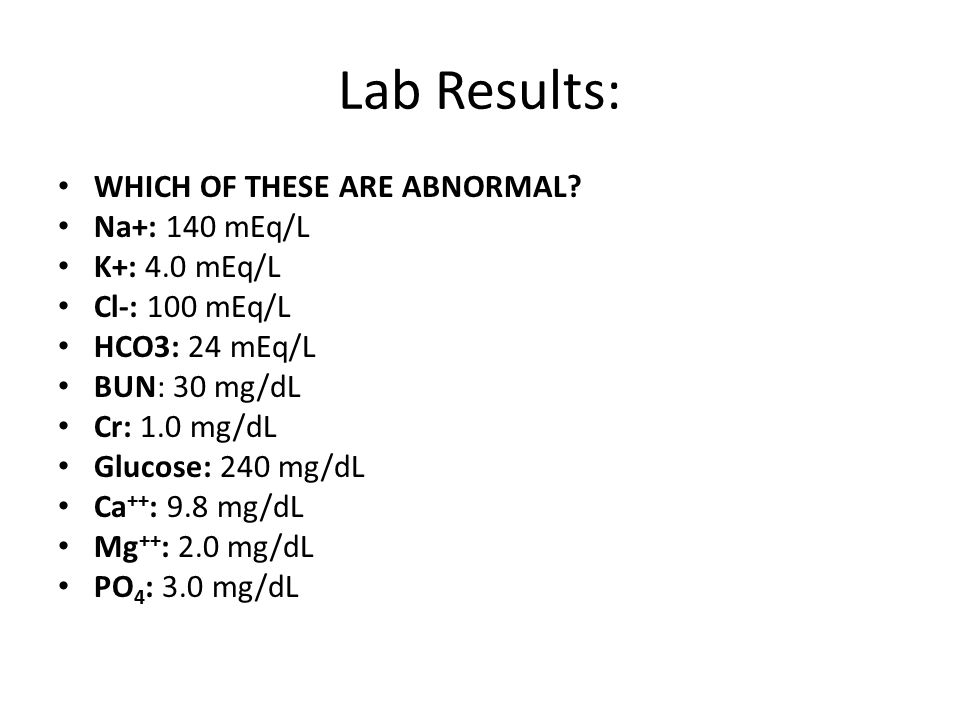Lab Results: WHICH OF THESE ARE ABNORMAL.(Abnormals are in red).