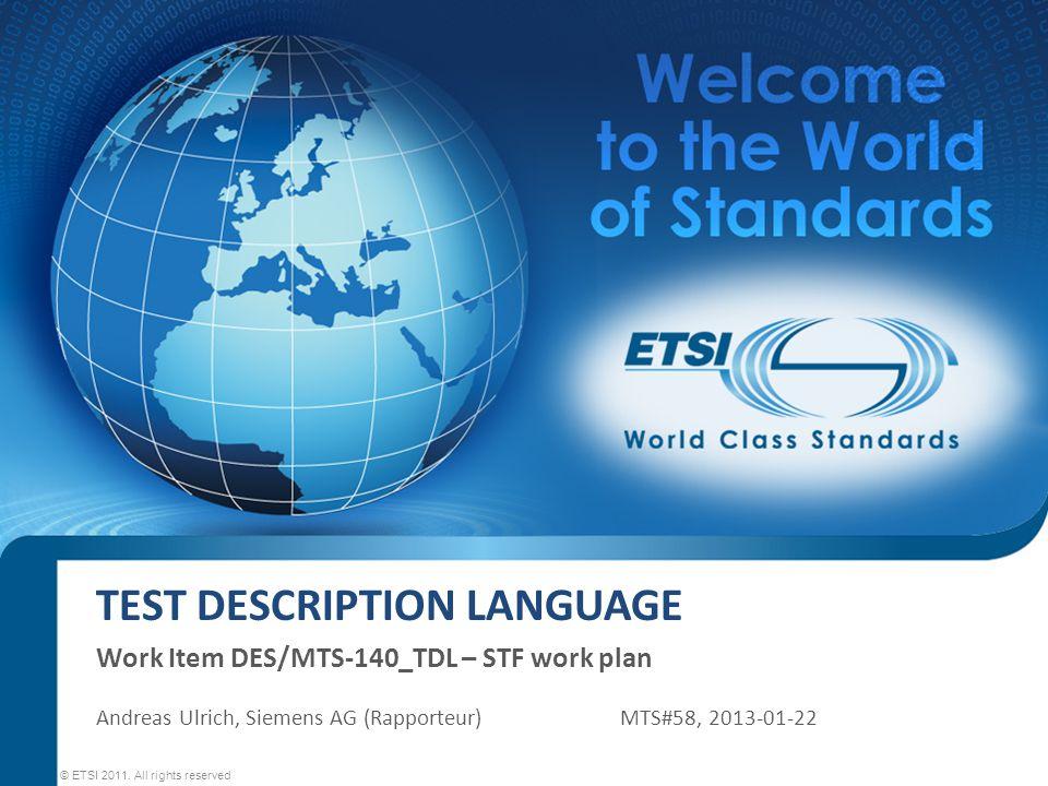 TEST DESCRIPTION LANGUAGE Work Item DES/MTS-140_TDL – STF work plan © ETSI 2011.