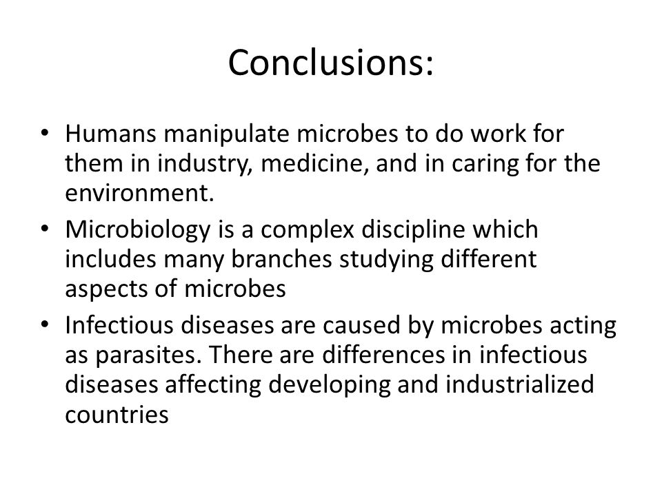 Conclusions: Humans manipulate microbes to do work for them in industry, medicine, and in caring for the environment.