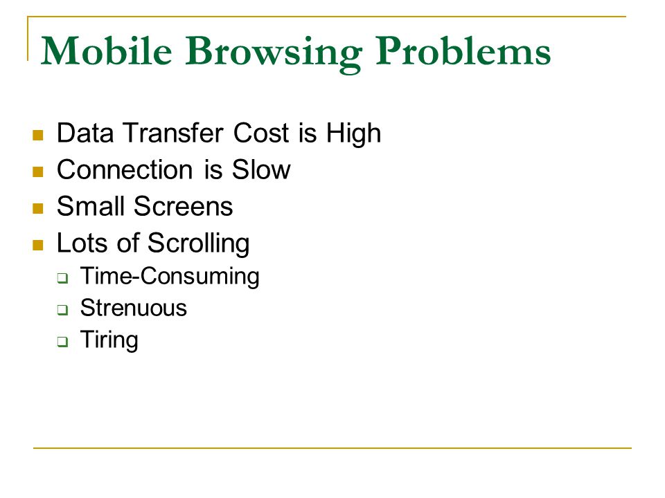 Mobile Browsing Problems Data Transfer Cost is High Connection is Slow Small Screens Lots of Scrolling  Time-Consuming  Strenuous  Tiring
