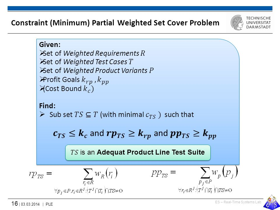 ES – Real-Time Systems Lab 16 | 03.03.2014 | PLE Constraint (Minimum) Partial Weighted Set Cover Problem