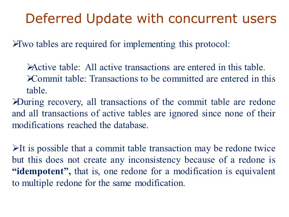Deferred Update with concurrent users  Two tables are required for implementing this protocol:  Active table: All active transactions are entered in