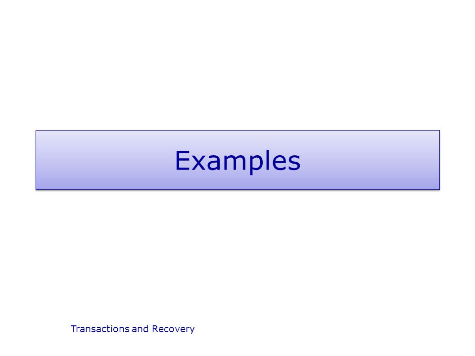 Examples Transactions and Recovery