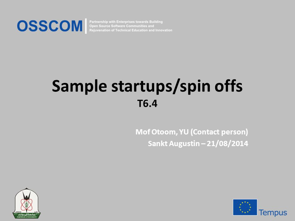 Sample startups/spin offs T6.4 Mof Otoom, YU (Contact person) Sankt Augustin – 21/08/2014