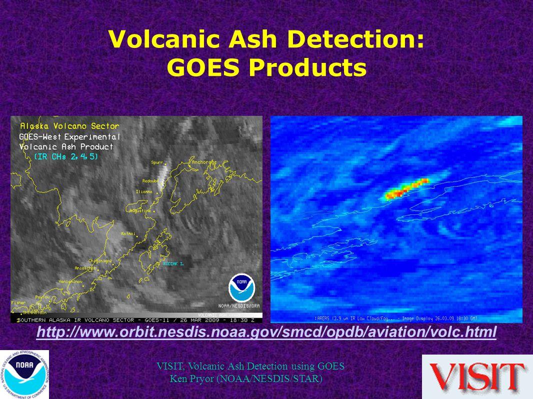 VISIT, Volcanic Ash Detection using GOES Ken Pryor (NOAA/NESDIS/STAR) Volcanic Ash Detection: GOES Products http://www.orbit.nesdis.noaa.gov/smcd/opdb/aviation/volc.html