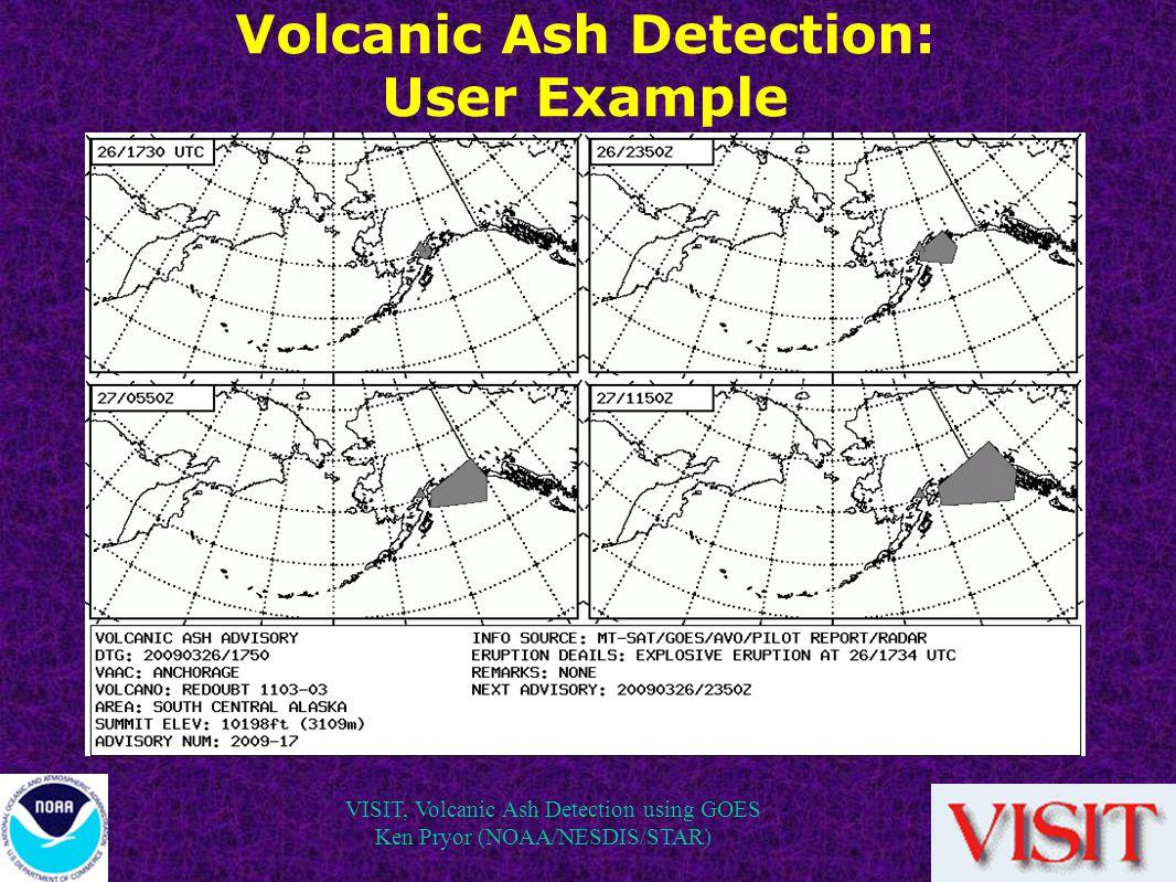 VISIT, Volcanic Ash Detection using GOES Ken Pryor (NOAA/NESDIS/STAR) Volcanic Ash Detection: User Example