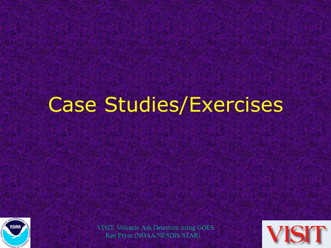 VISIT, Volcanic Ash Detection using GOES Ken Pryor (NOAA/NESDIS/STAR) Case Studies/Exercises
